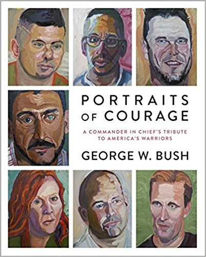 Retratos of Courage: A Commander in Chief's Tribute to America's Warriors by George W. Bush